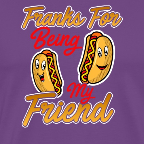 Franks For Being My Friend - Men's Premium T-Shirt