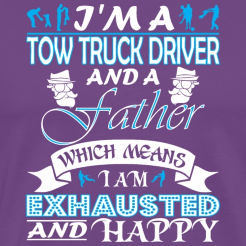 Im Tow Truck Driver Father Which Mean Im Exhausted - Men's Premium T-Shirt