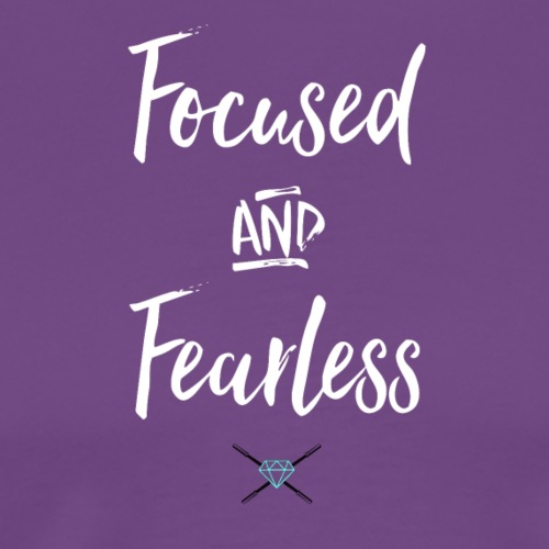 Focused and Fearless - Men's Premium T-Shirt
