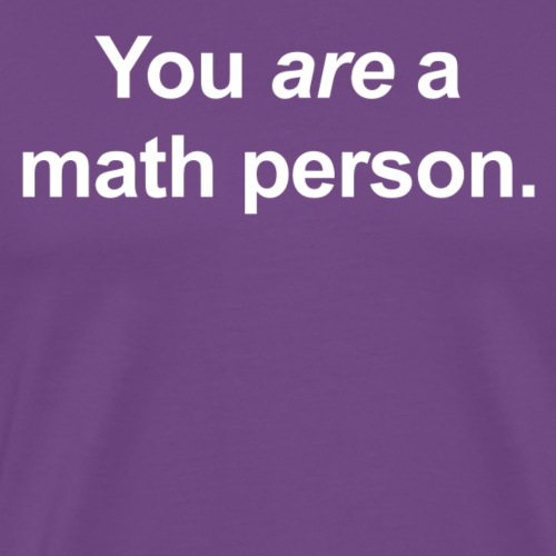 You ARE a Math Person with Dots on Back - Men's Premium T-Shirt