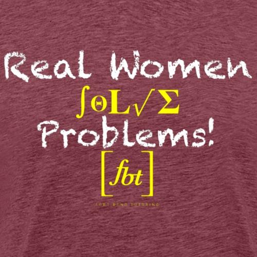 Real Women Solve Problems! [fbt] - Men's Premium T-Shirt