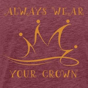 Always Wear Your Crown - Men's Premium T-Shirt