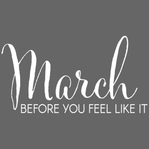 March Before You Feel Like It - Men's Premium T-Shirt