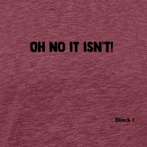 Oh no it isn't! - Men's Premium T-Shirt
