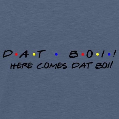 DAT BOI! (Friends Logo Parody) - Men's Premium T-Shirt