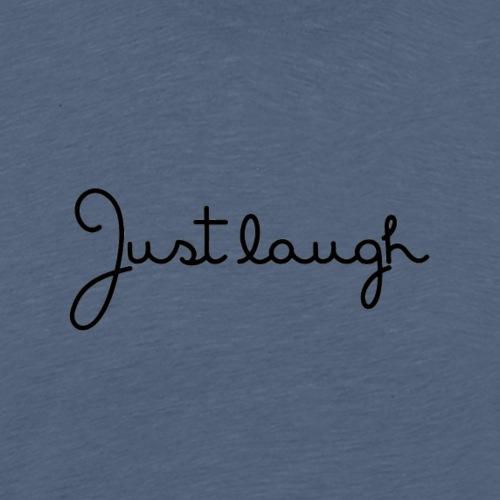 Just laugh - Men's Premium T-Shirt