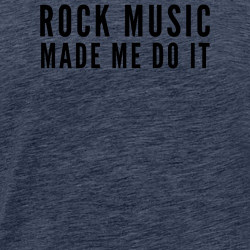 Rock Music Made Me Do It Funny Trending - Men's Premium T-Shirt
