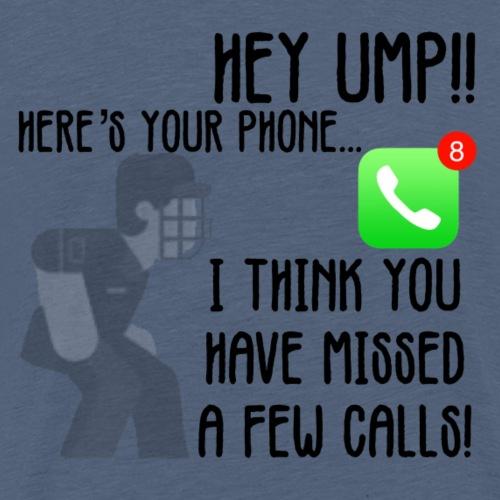 Hey Ump! Here's your phone! - Men's Premium T-Shirt