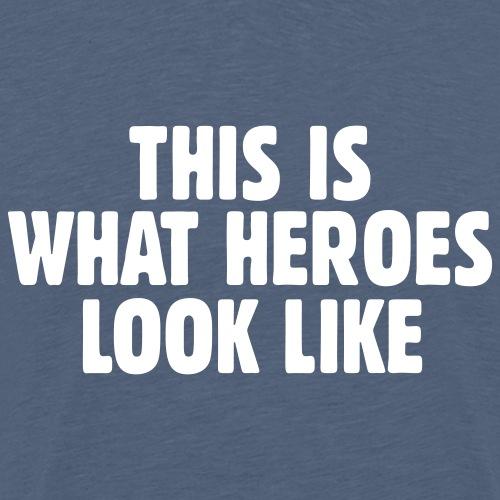 This is what heroes look like - Men's Premium T-Shirt