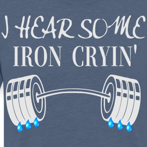 I Hear Some Iron Cryin' - Men's Premium T-Shirt