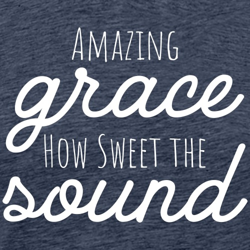 Amazing Grace How Sweet the Sound - Men's Premium T-Shirt