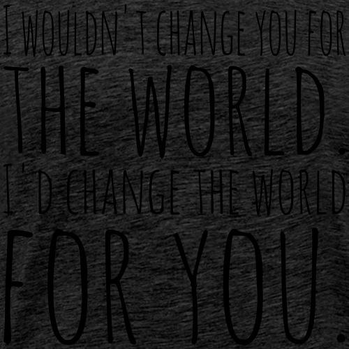 I'd change the world for you - Men's Premium T-Shirt