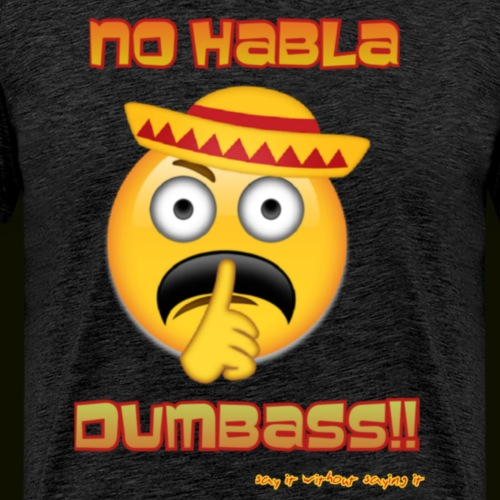 No habla dumbass - Men's Premium T-Shirt