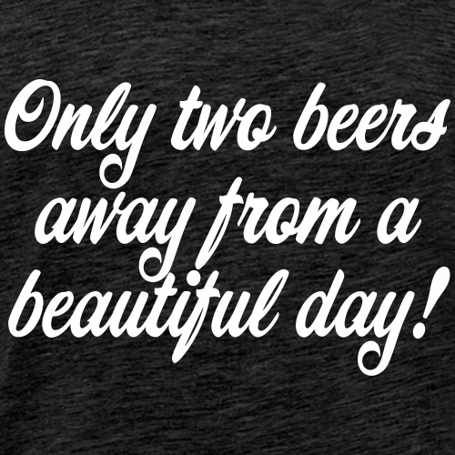only two beers away white - Men's Premium T-Shirt