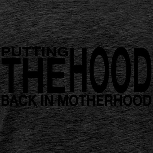 Putting the Hood in Motherhood - Men's Premium T-Shirt