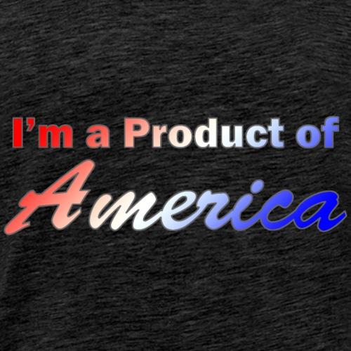 I'm a Product of America - Men's Premium T-Shirt