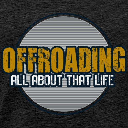 OffRoading - All About that Life - Men's Premium T-Shirt