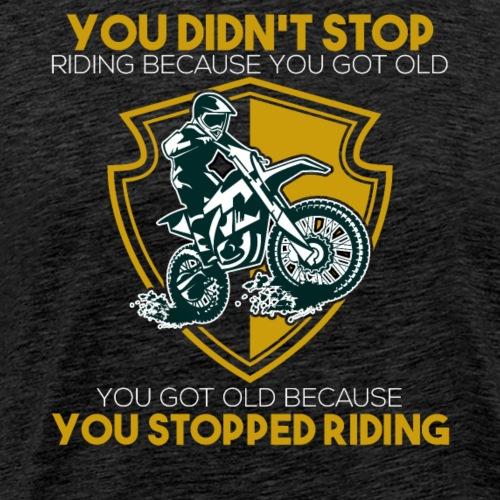 Motocross You Got Old Because - Men's Premium T-Shirt
