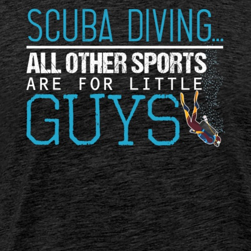 Scuba Diving All Other Sports Are For Little Guys - Men's Premium T-Shirt