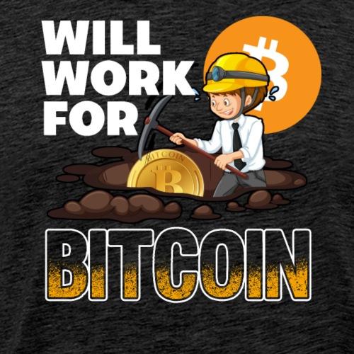 Will Work For Bitcoin - Men's Premium T-Shirt