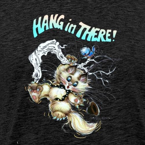 Hang in There! - Men's Premium T-Shirt