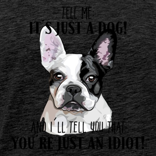 French Bulldog it´s just a dog - Men's Premium T-Shirt