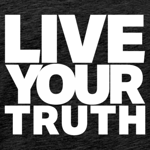 Live Your Truth (White Letters) - Men's Premium T-Shirt