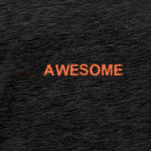 Stay Awesome! - Men's Premium T-Shirt