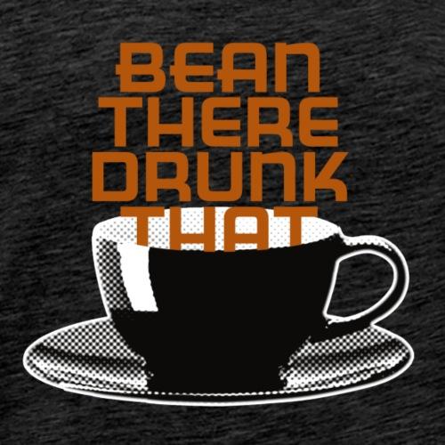 bean there drunk that -compact - vers K - Men's Premium T-Shirt