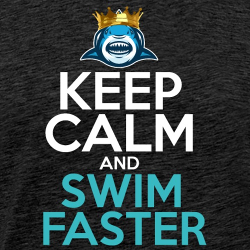 Keep Calm And Swim Faster - Men's Premium T-Shirt