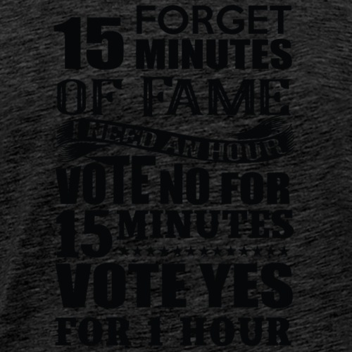 I want 15 minutes of fame NO I need an HOUR - Men's Premium T-Shirt