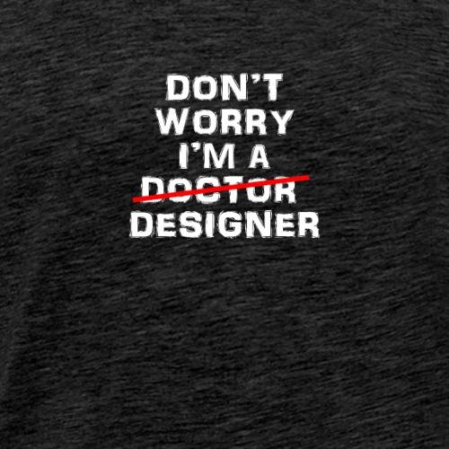 Funny designer Don't worry I'm a designer - Men's Premium T-Shirt