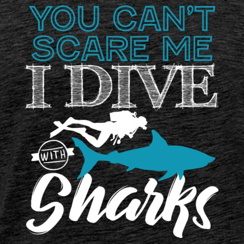 Dive With Sharks You Can t Scare Me - Men's Premium T-Shirt