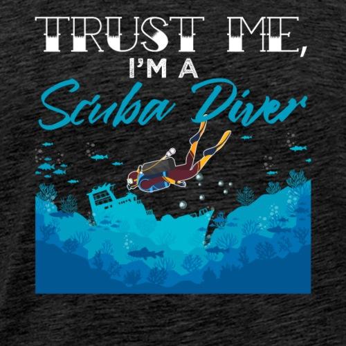 Trust Me I m A Scuba Diver - Men's Premium T-Shirt