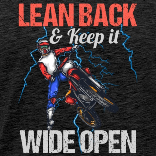 6 Motocross Lean Back And Keep It Wide Open - Men's Premium T-Shirt