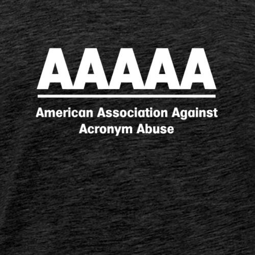 AAAA American Association Agaisnt Acronym Abuse - Men's Premium T-Shirt
