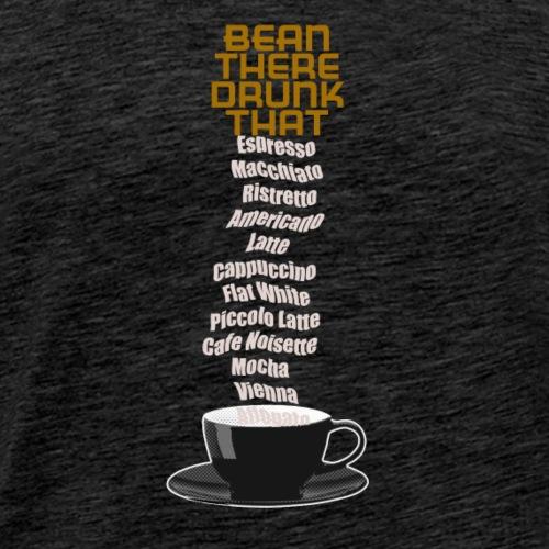 bean there drunk that. vers K - Men's Premium T-Shirt