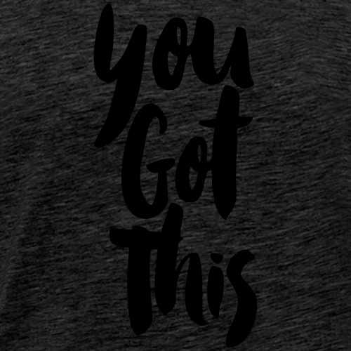 You Got This - Men's Premium T-Shirt