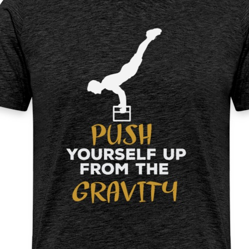 Push Yourself Up From The Gravity - Men's Premium T-Shirt