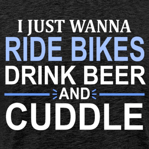 I Just Wanna Ride Bikes Drink Beer And Cuddle L - Men's Premium T-Shirt
