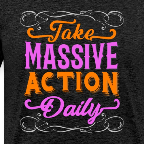 take massive action daily