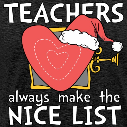 Teachers Always Make the Nice List Christmas Tee - Men's Premium T-Shirt