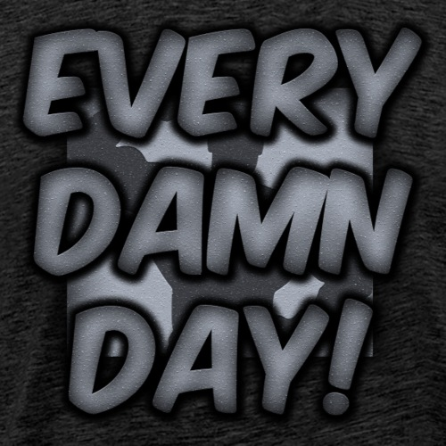 Every Damn Day - Men's Premium T-Shirt