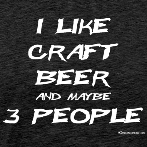 I Like Craft Beer And Maybe 3 People - Men's Premium T-Shirt