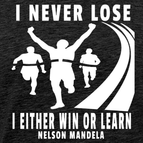 I Never Lose I Either Win or Learn Nelson Mandela - Men's Premium T-Shirt