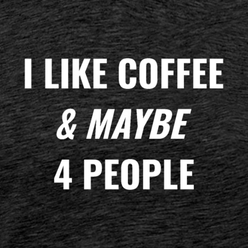 I Like Coffee Maybe 4 People White Typography - Men's Premium T-Shirt