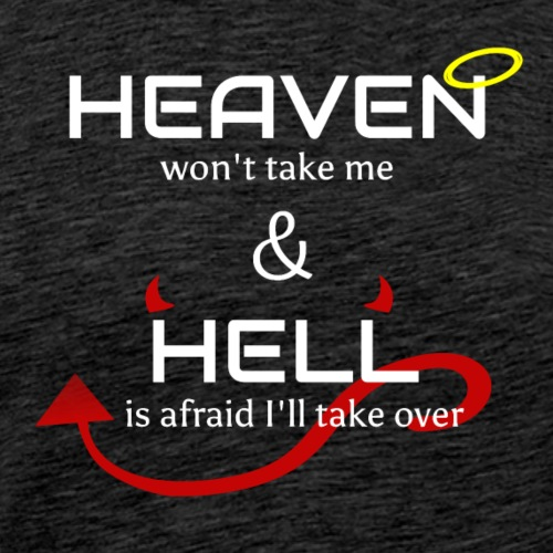 Heaven won't take me Hell is afraid I'll take over - Men's Premium T-Shirt