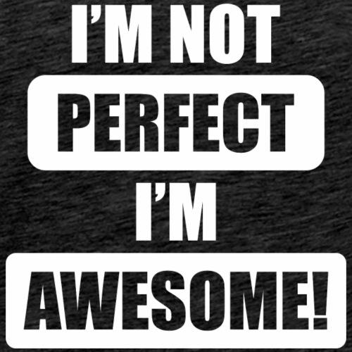 I m not perfect I m awesome - Men's Premium T-Shirt