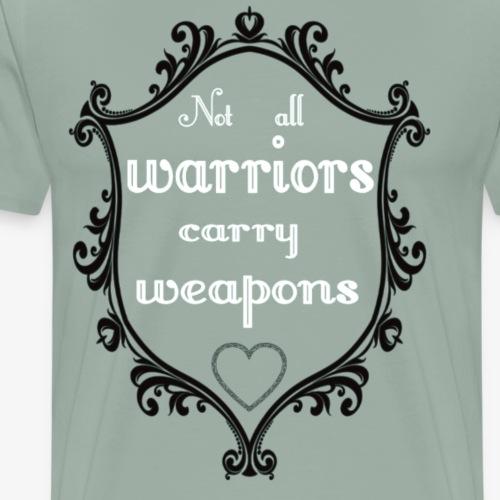 Not all warriors carry weapons - Men's Premium T-Shirt