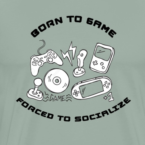 Born to game, forced to socialized - Men's Premium T-Shirt